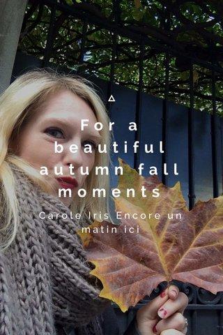 For a beautiful autumn fall moments Carole Iris Encore un matin ici