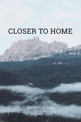 CLOSER TO HOME Dolomiti // Italy