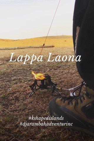 Lappa Laona #kshapedislands #djarambahadventurinc