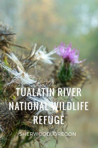 TUALATIN RIVER NATIONAL WILDLIFE REFUGE SHERWOOD, OREGON