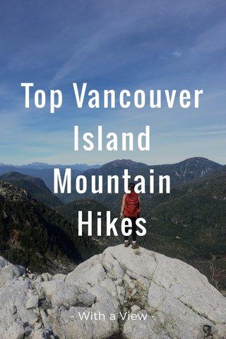 Top Vancouver Island Mountain Hikes - With a View -