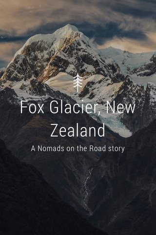 Fox Glacier, New Zealand A Nomads on the Road story
