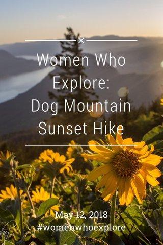 Women Who Explore: Dog Mountain Sunset Hike May 12, 2018 #womenwhoexplore