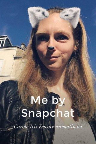 Me by Snapchat Carole Iris Encore un matin ici