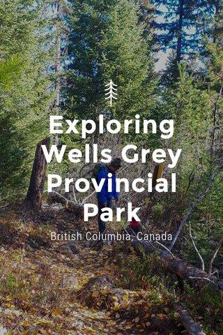 Exploring Wells Grey Provincial Park British Columbia, Canada