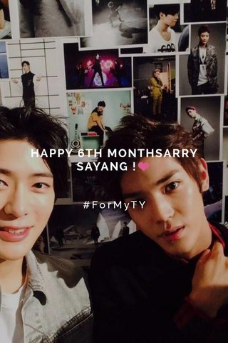 HAPPY 6TH MONTHSARRY SAYANG !❤️ #ForMyTY