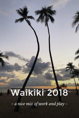 Waikiki 2018 ~ a nice mix of work and play ~