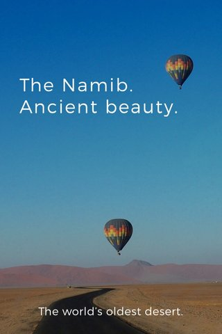 The Namib. Ancient beauty. The world's oldest desert.