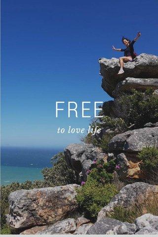 FREE to love life