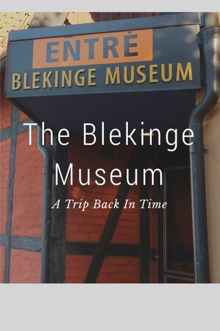 The Blekinge Museum A Trip Back In Time