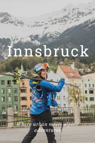 Innsbruck Where urban meets alpine adventures