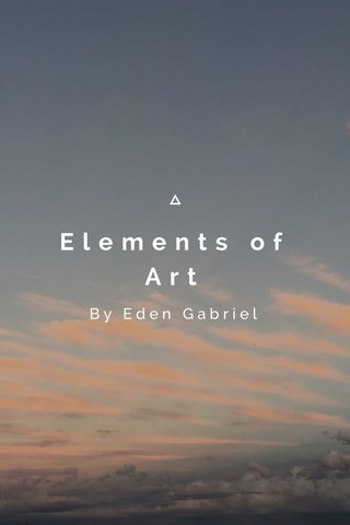 Elements of Art By Eden Gabriel