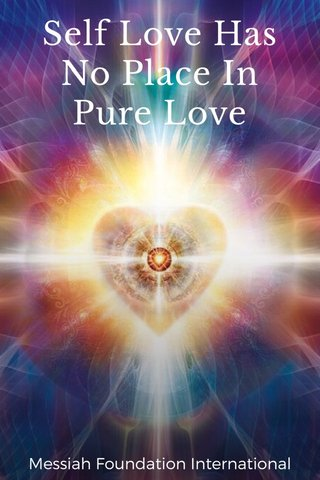 Self Love Has No Place In Pure Love Messiah Foundation International