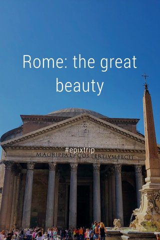 Rome: the great beauty #epixtrip