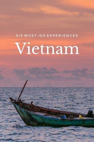 Vietnam SIX MUST-DO EXPERIENCES