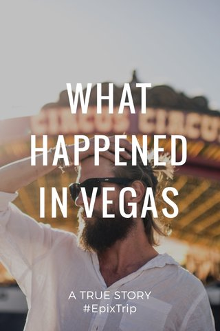 WHAT HAPPENED IN VEGAS A TRUE STORY #EpixTrip
