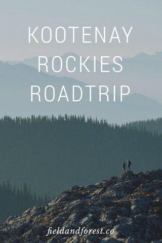 KOOTENAY ROCKIES ROADTRIP fieldandforest.co