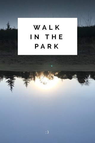 WALK IN THE PARK :)