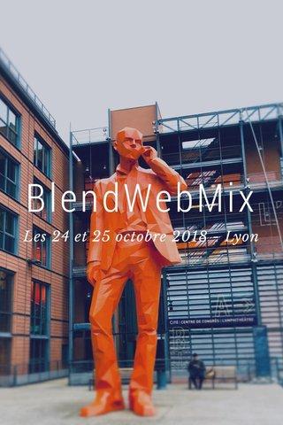 BlendWebMix Les 24 et 25 octobre 2018 - Lyon