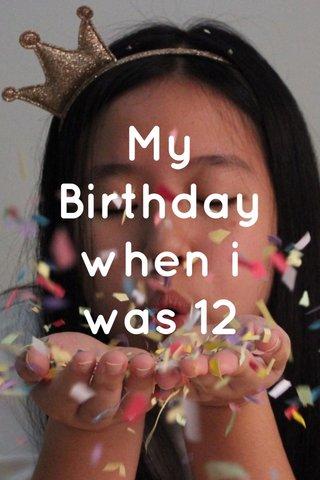 My Birthday when i was 12