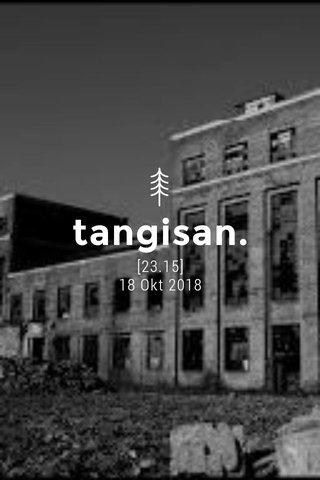tangisan. [23.15] 18 Okt 2018