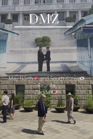 DMZ May North🇰🇵 and South Korea🇰🇷Reunite ZackMY🇲🇾