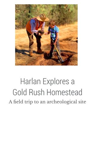 Harlan Explores a Gold Rush Homestead