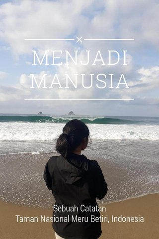 MENJADI MANUSIA Sebuah Catatan Taman Nasional Meru Betiri, Indonesia