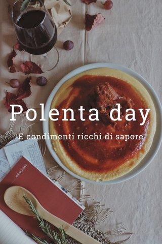 Polenta day E condimenti ricchi di sapore