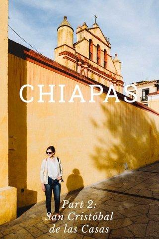 CHIAPAS Part 2: San Cristóbal de las Casas