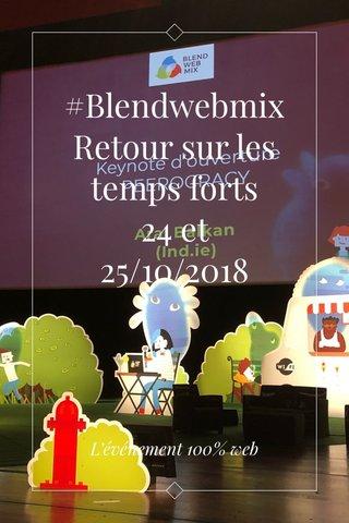 #BlendwebmixRetour sur les temps forts 24 et 25/10/2018 L'événement 100% web