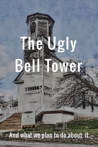 The Ugly Bell Tower And what we plan to do about it