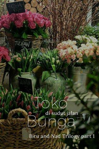 Toko Bunga di sudut jalan Biru and Nad Trilogy part 1