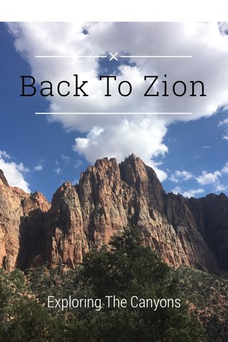 Back To Zion Exploring The Canyons