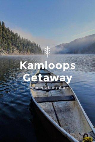 Kamloops Getaway #womenwhoexplore