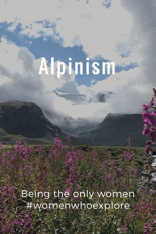 Alpinism Being the only women #womenwhoexplore