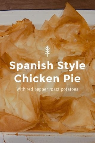 Spanish Style Chicken Pie With red pepper roast potatoes