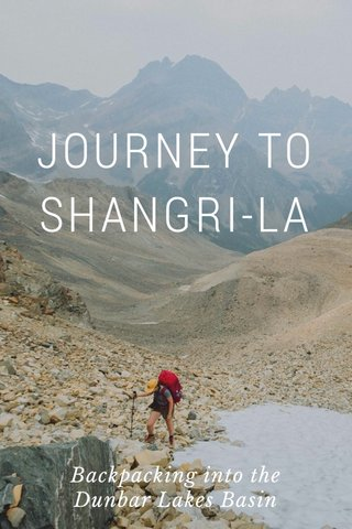 JOURNEY TO SHANGRI-LA Backpacking into the Dunbar Lakes Basin
