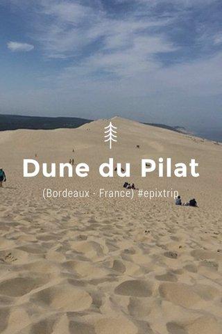 Dune du Pilat (Bordeaux - France) #epixtrip