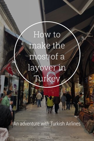 How to make the most of a layover in Turkey An adventure with Turkish Airlines