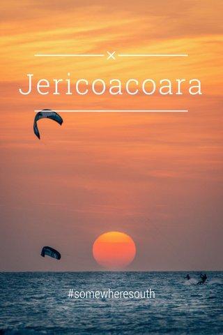 Jericoacoara #somewheresouth