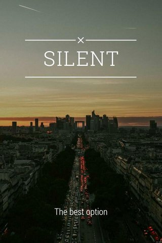 SILENT The best option