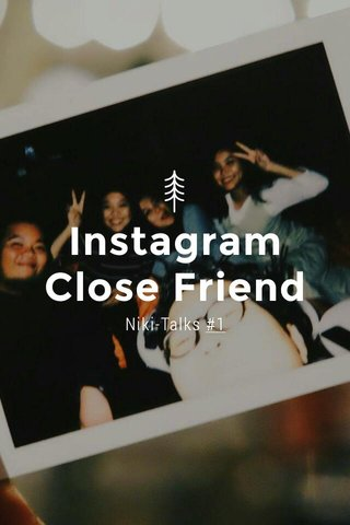 Instagram Close Friend Niki-Talks #1