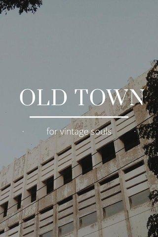 OLD TOWN · for vintage souls ·