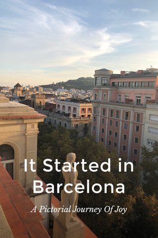 It Started in Barcelona A Pictorial Journey Of Joy