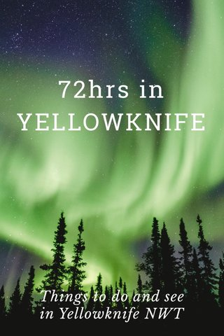 72hrs in YELLOWKNIFE Things to do and see in Yellowknife NWT