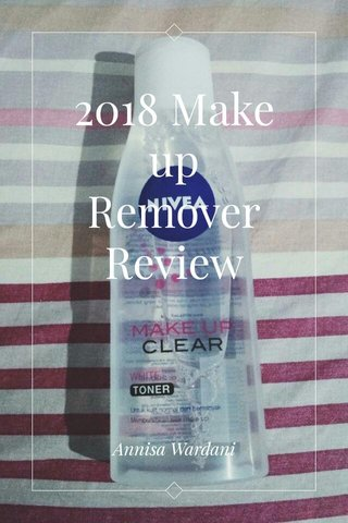2018 Make up Remover Review Annisa Wardani