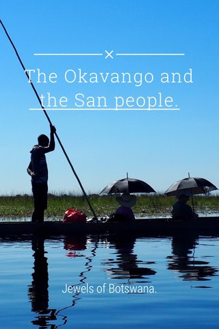 The Okavango and the San people. Jewels of Botswana.
