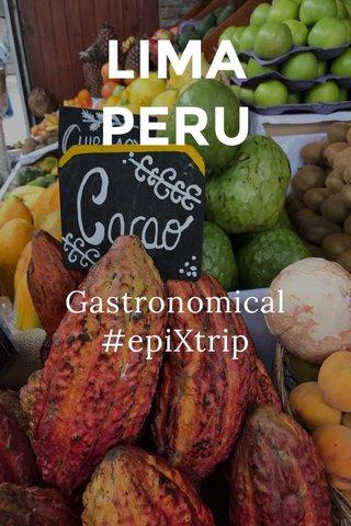 LIMA PERU Gastronomical #epiXtrip