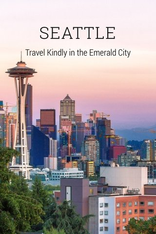 SEATTLE Travel Kindly in the Emerald City
